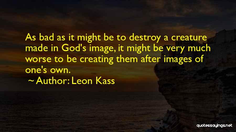 Leon Kass Quotes 1080538