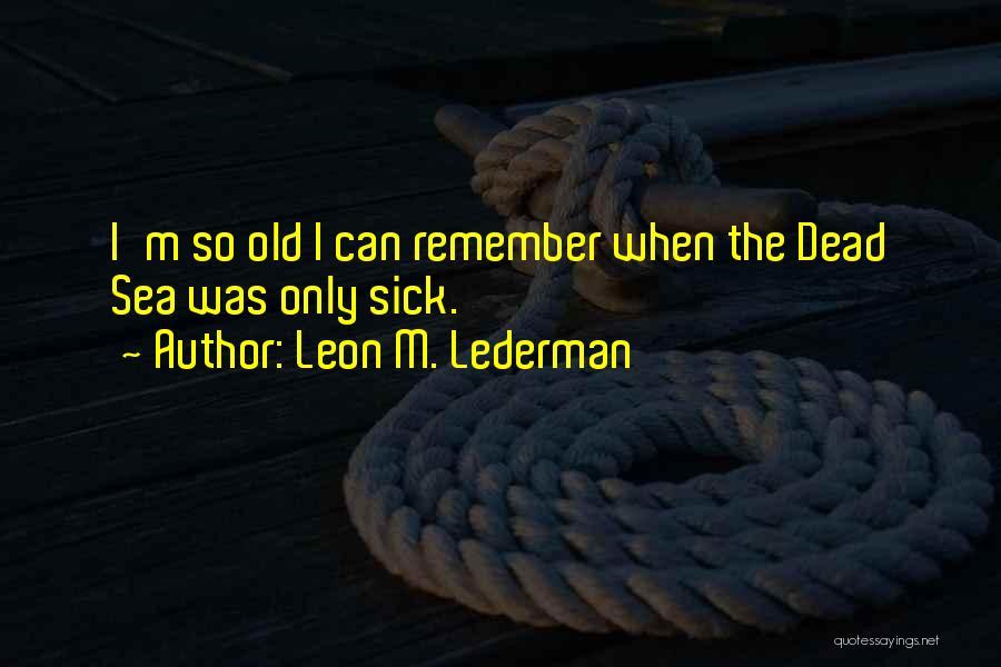 Leon M. Lederman Quotes 767054