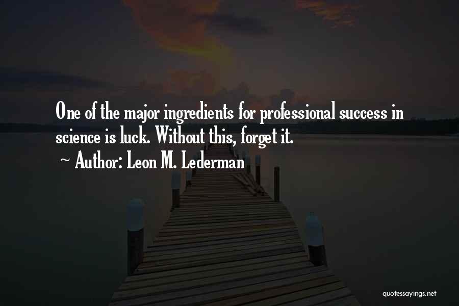 Leon M. Lederman Quotes 768215