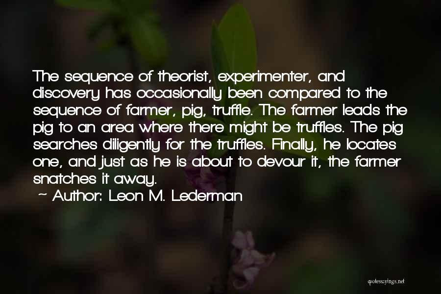 Leon M. Lederman Quotes 816347