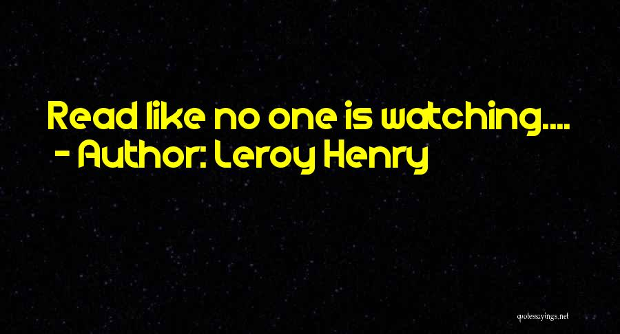 Leroy Henry Quotes 767106