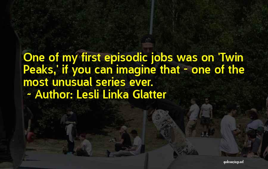 Lesli Linka Glatter Quotes 244733