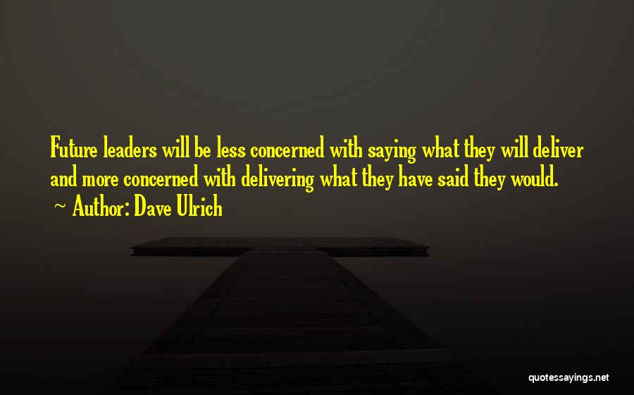 Less Concerned Quotes By Dave Ulrich