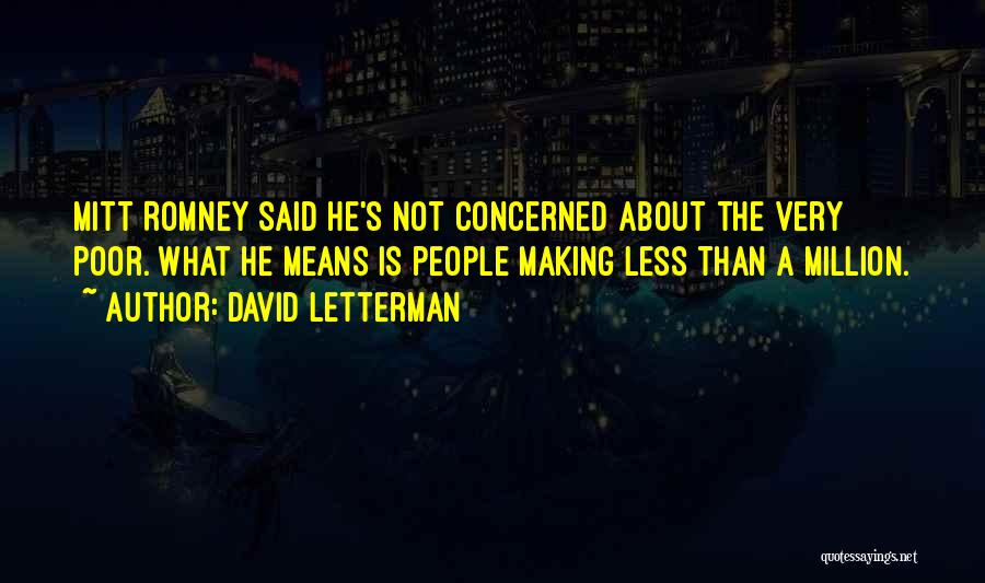 Less Concerned Quotes By David Letterman