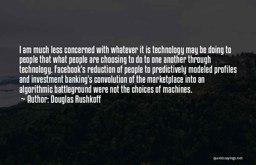 Less Concerned Quotes By Douglas Rushkoff