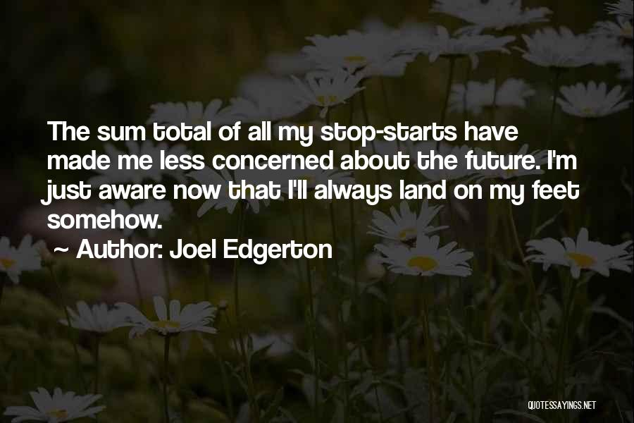 Less Concerned Quotes By Joel Edgerton