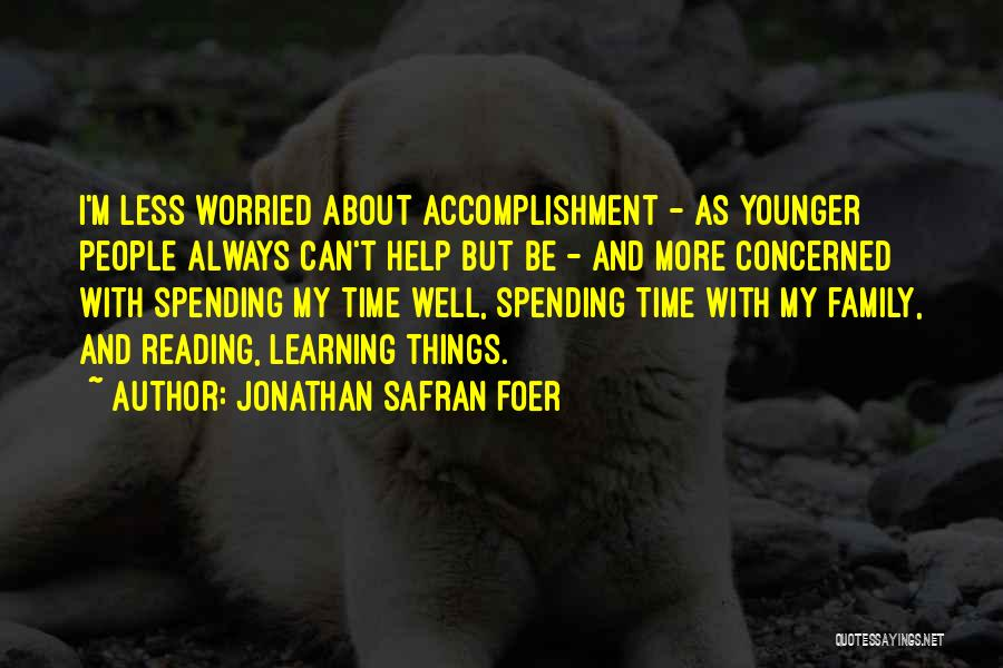 Less Concerned Quotes By Jonathan Safran Foer