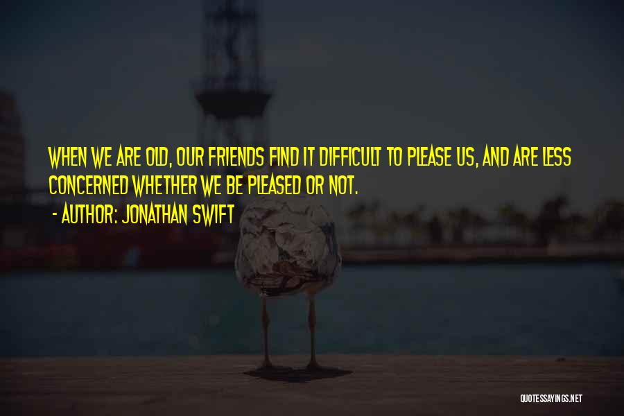 Less Concerned Quotes By Jonathan Swift