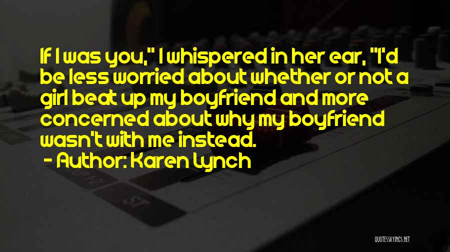 Less Concerned Quotes By Karen Lynch