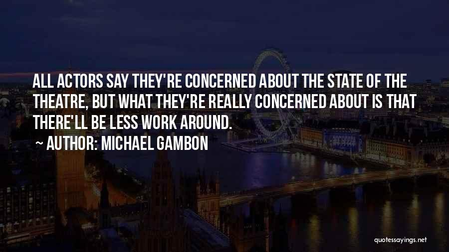 Less Concerned Quotes By Michael Gambon