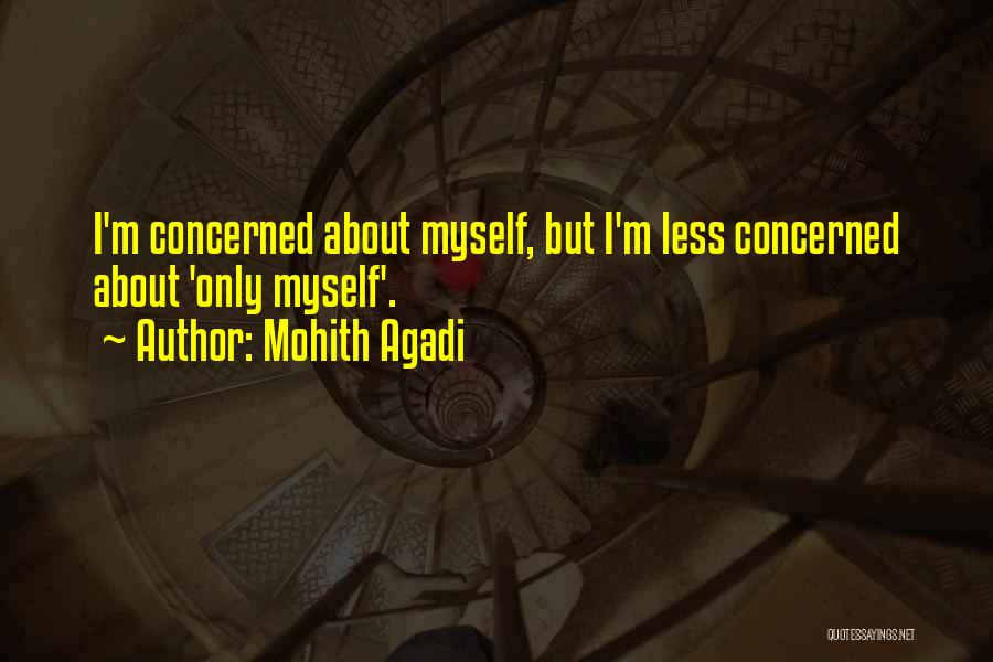 Less Concerned Quotes By Mohith Agadi