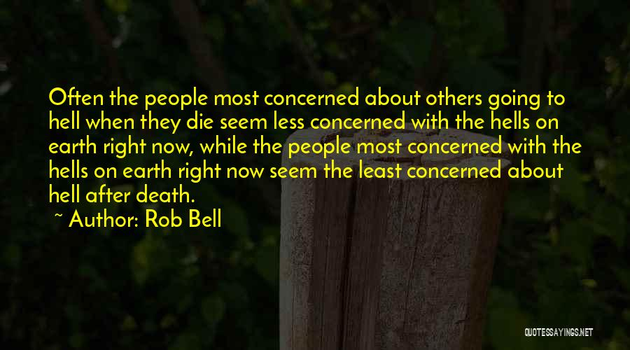 Less Concerned Quotes By Rob Bell