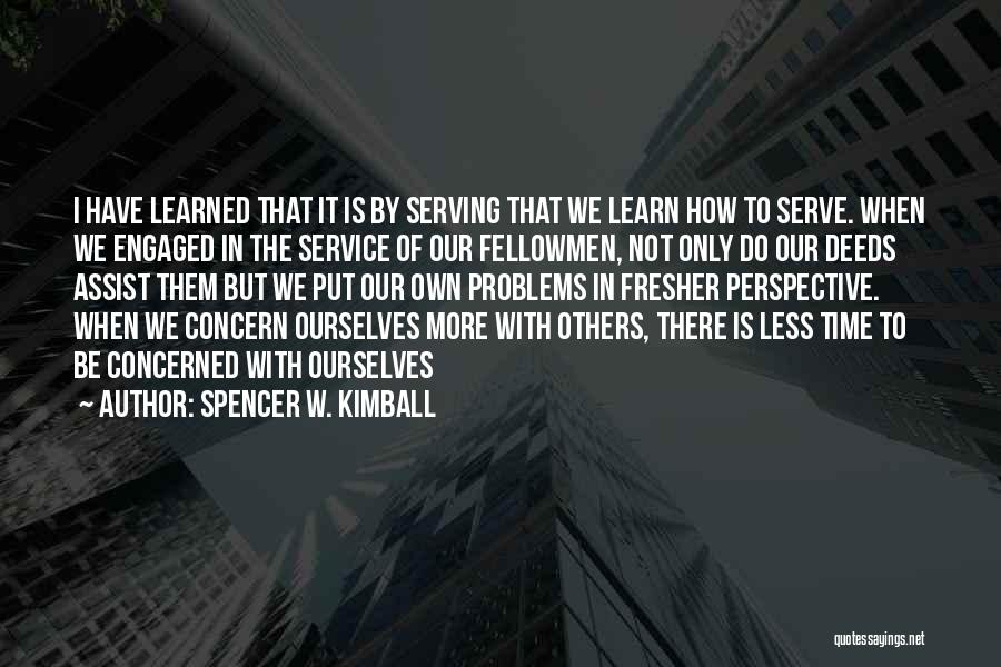 Less Concerned Quotes By Spencer W. Kimball