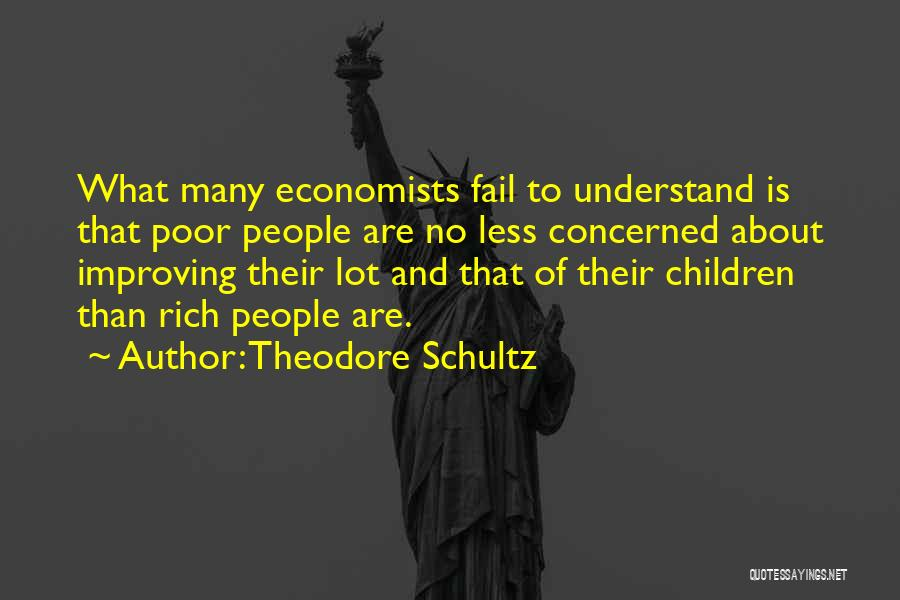 Less Concerned Quotes By Theodore Schultz