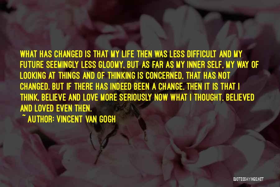 Less Concerned Quotes By Vincent Van Gogh