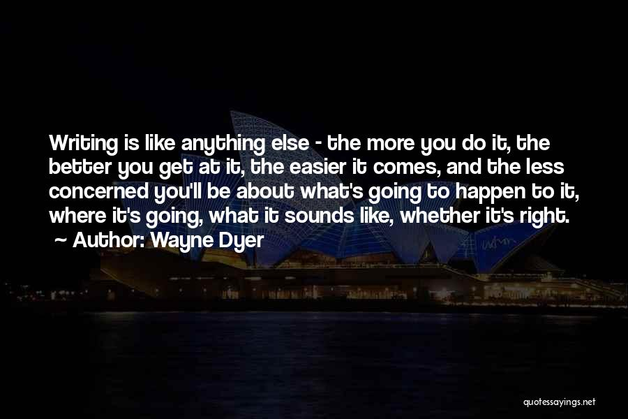 Less Concerned Quotes By Wayne Dyer