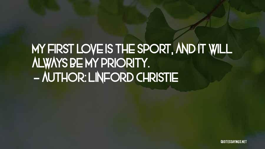 Less Priority Love Quotes By Linford Christie