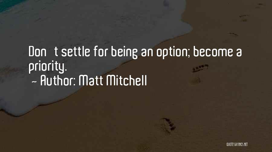 Less Priority Love Quotes By Matt Mitchell