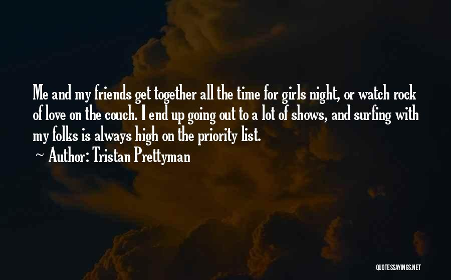 Less Priority Love Quotes By Tristan Prettyman