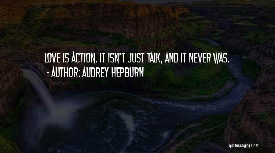 Less Talk More Action Quotes By Audrey Hepburn
