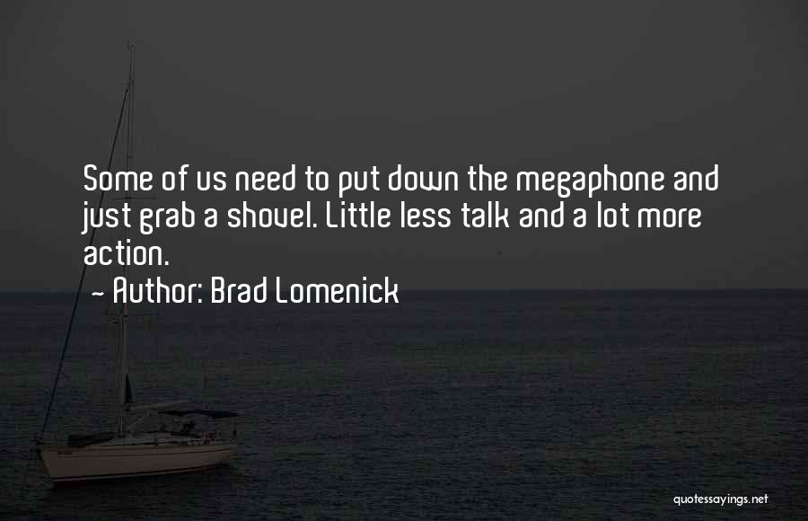 Less Talk More Action Quotes By Brad Lomenick