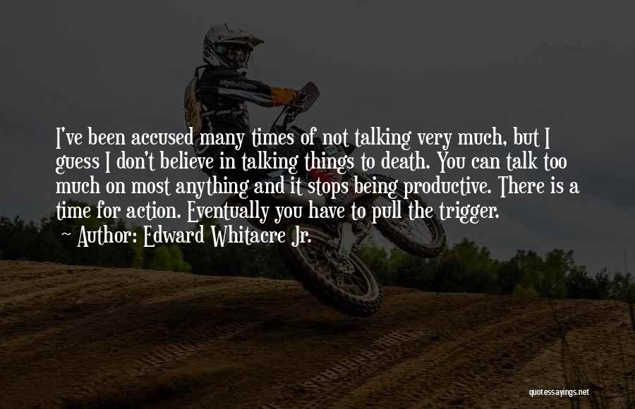 Less Talk More Action Quotes By Edward Whitacre Jr.