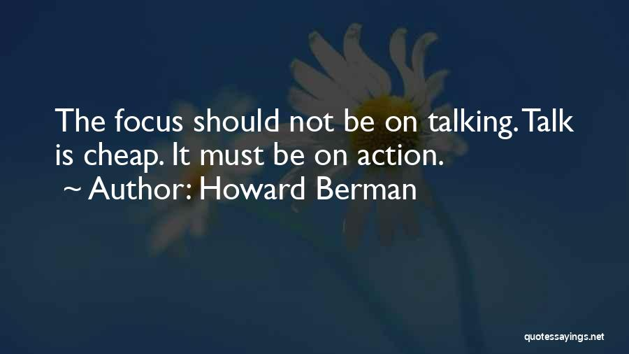 Less Talk More Action Quotes By Howard Berman