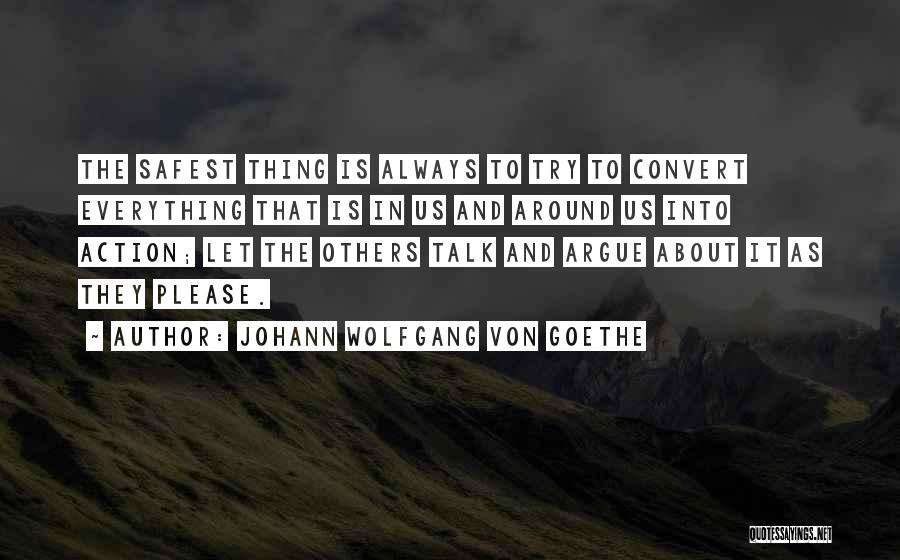 Less Talk More Action Quotes By Johann Wolfgang Von Goethe