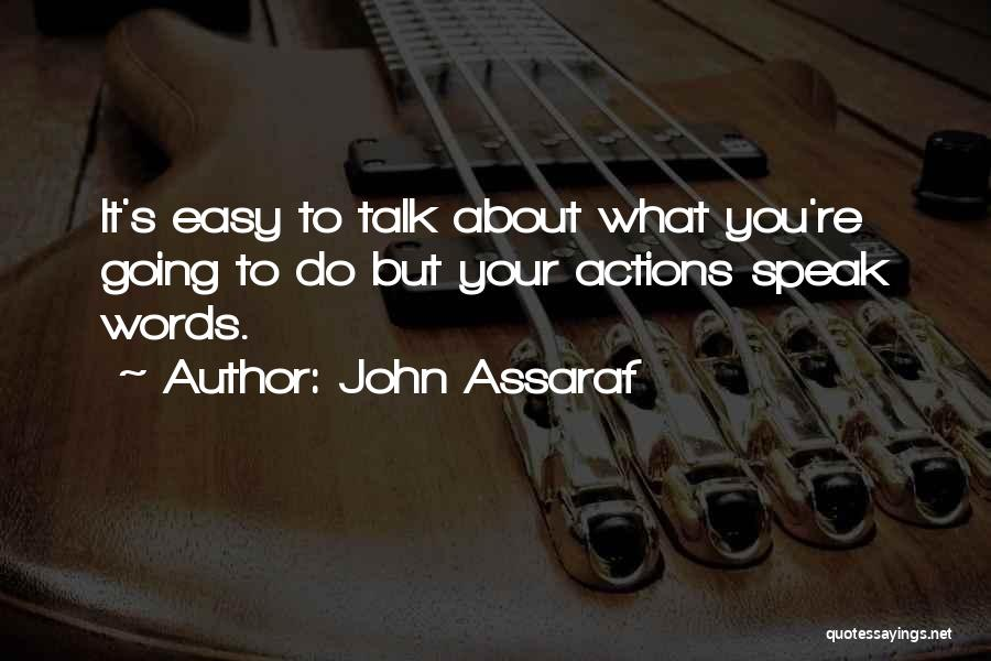 Less Talk More Action Quotes By John Assaraf
