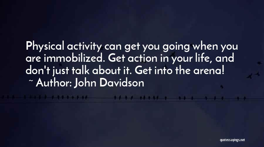 Less Talk More Action Quotes By John Davidson