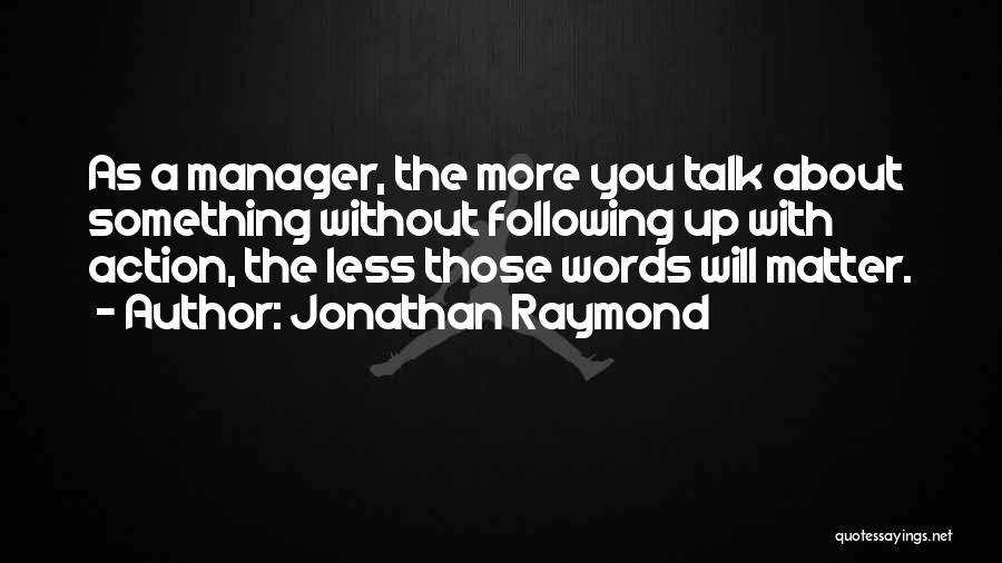 Less Talk More Action Quotes By Jonathan Raymond