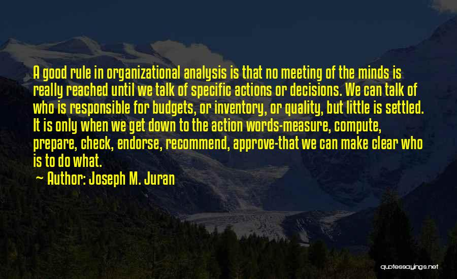 Less Talk More Action Quotes By Joseph M. Juran
