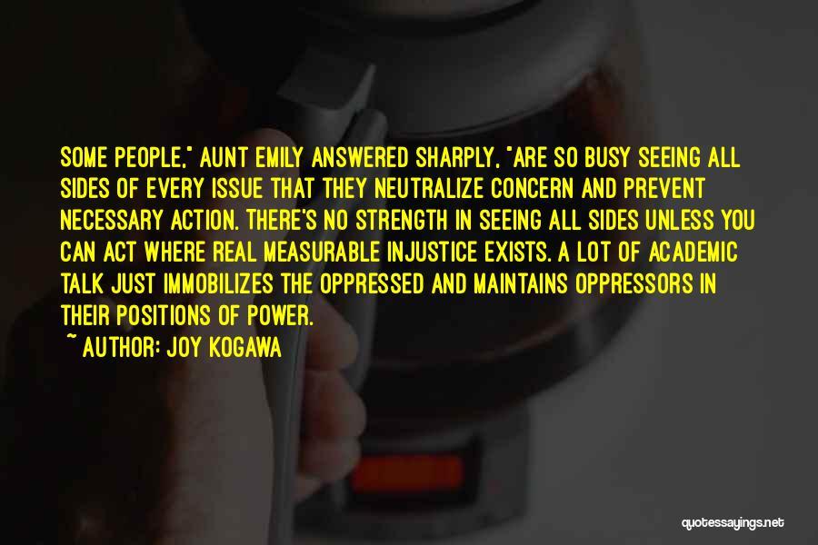 Less Talk More Action Quotes By Joy Kogawa