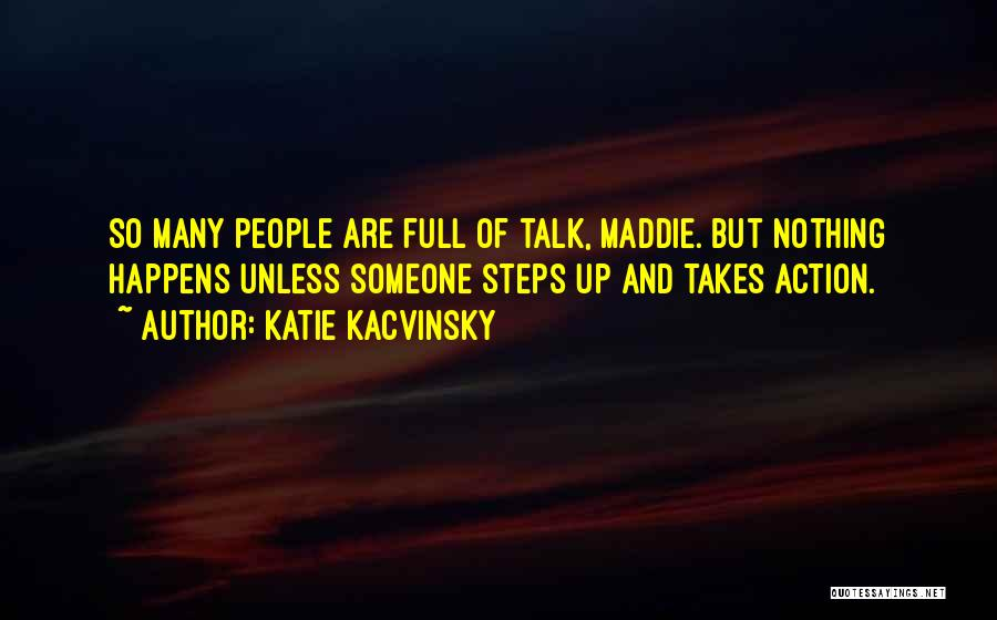 Less Talk More Action Quotes By Katie Kacvinsky