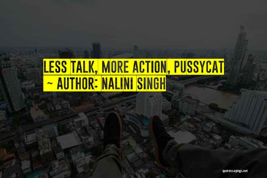 Less Talk More Action Quotes By Nalini Singh