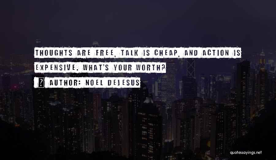Less Talk More Action Quotes By Noel DeJesus