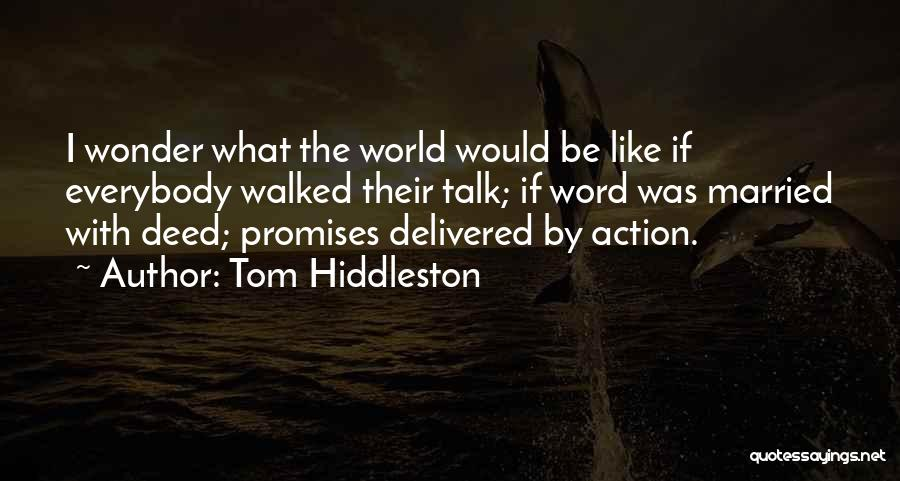 Less Talk More Action Quotes By Tom Hiddleston