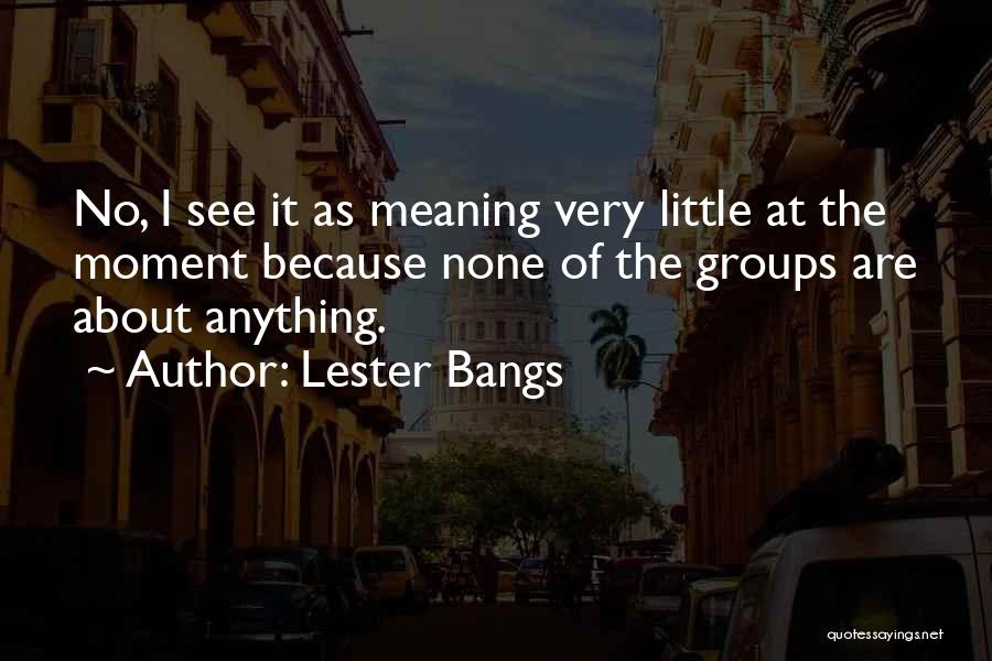 Lester Bangs Quotes 1561250