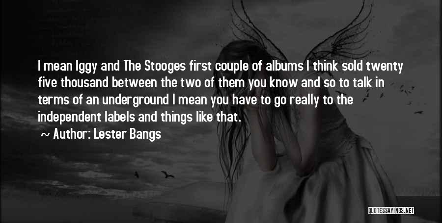 Lester Bangs Quotes 239726