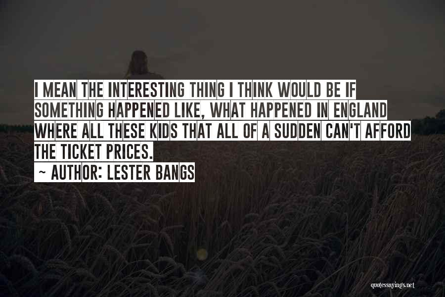 Lester Bangs Quotes 88736
