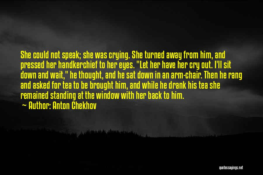 Let Her Cry Quotes By Anton Chekhov