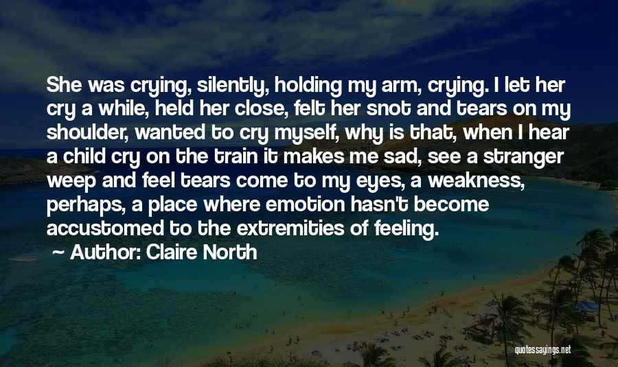 Let Her Cry Quotes By Claire North