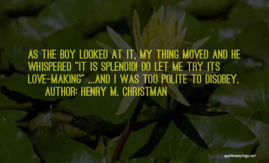 Let Me Do My Thing Quotes By Henry M. Christman