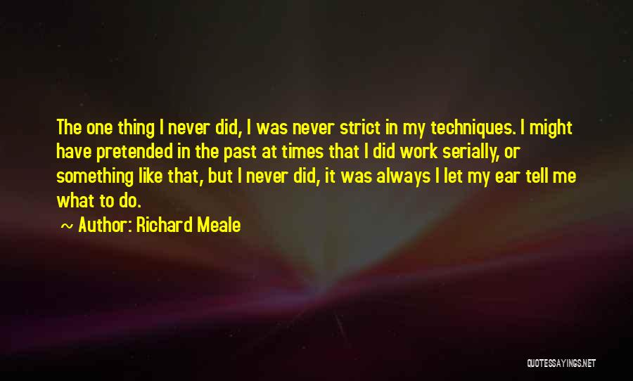 Let Me Do My Thing Quotes By Richard Meale