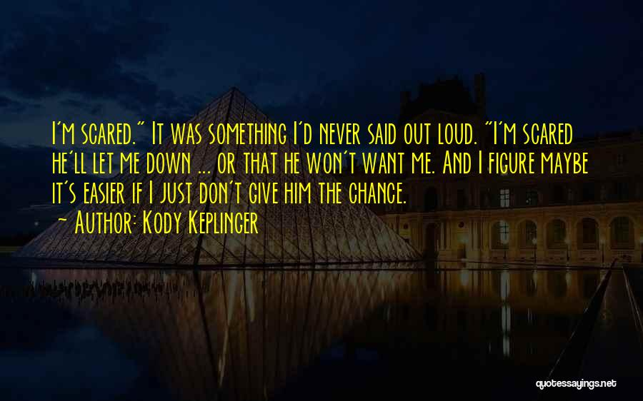 Let Me Down Quotes By Kody Keplinger