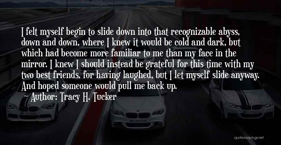 Let Me Down Quotes By Tracy H. Tucker