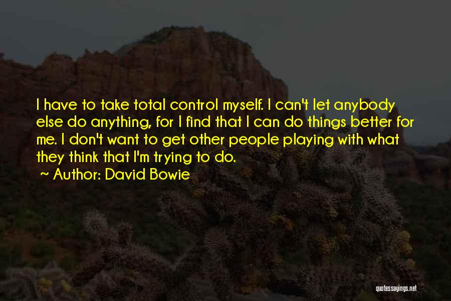Let Me Find Myself Quotes By David Bowie