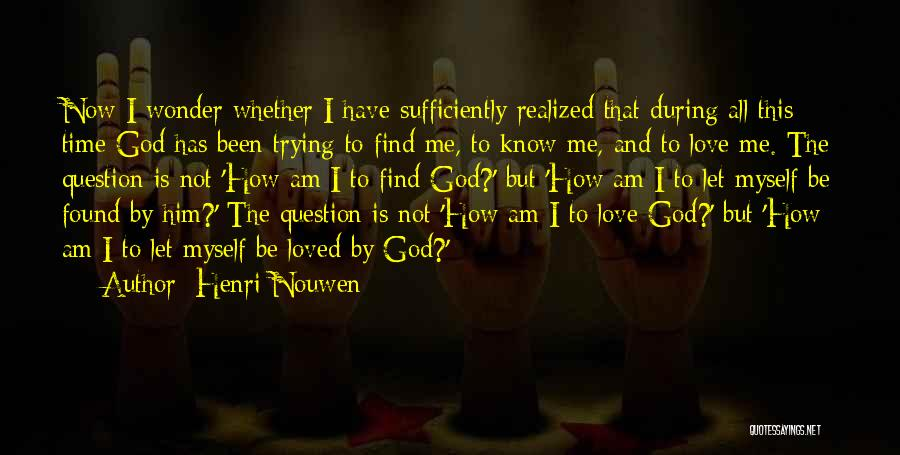 Let Me Find Myself Quotes By Henri Nouwen