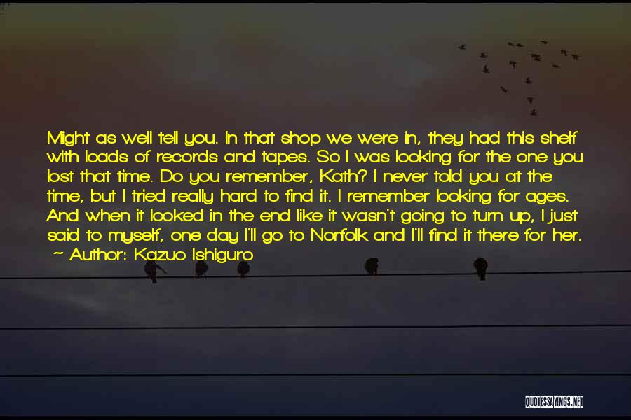 Let Me Find Myself Quotes By Kazuo Ishiguro