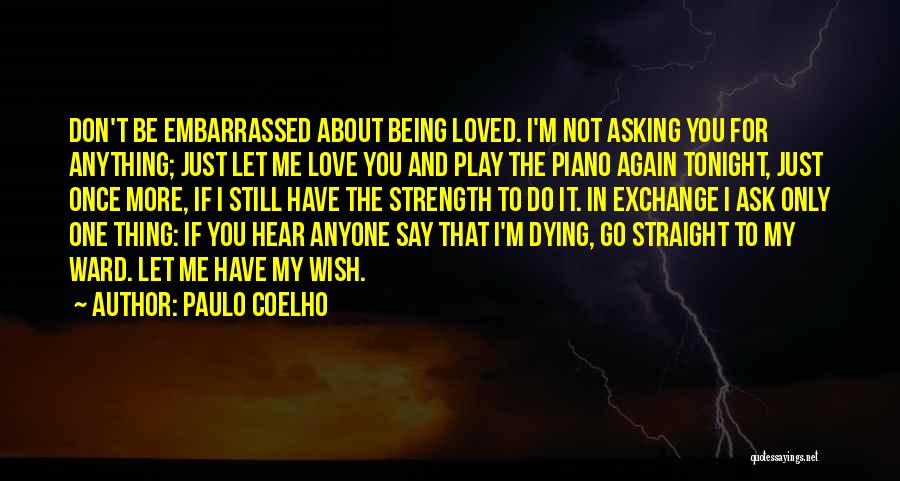 Let Me Love You Again Quotes By Paulo Coelho